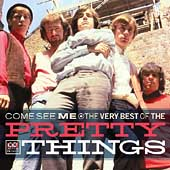 The Pretty Things: Come See Me: The Very Best of the Pretty Things
