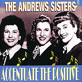 The Andrews Sisters: Accentuate the Positive