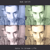 Bob Smith: Data in Dream Life *
