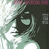 Magic Mushroom Band: Feed Your Head [Remaster]