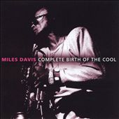 Miles Davis: Complete Birth of the Cool [Definitive Classics]