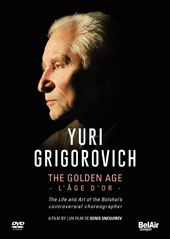 Yuri Grigorovich, The Golden Age - The Life and Art of the Bolshoi's Controversial Choreographer: A Film by Denis Snegurev / Grigorovich; Acosta; Akomiv; Aleksandrova; Belova; Bessmertnova; Derevyanko; Fadeechev; et al [DVD Video]