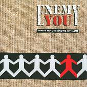 Enemy You: Where No One Knows My Name