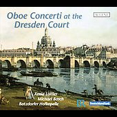 Oboe Concerti at the Dresden Court - Pisendel, Valentini, Fasch, Heinichen, etc / L&ouml;ffler, Bosch, et al