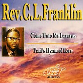 Rev. C.L. Franklin: Come Unto Me Lazarus/Paul's Hymn of Love
