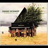 Danny Schmidt: Instead the Forest Rose to Sing [Digipak]
