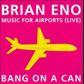 Bang on a Can: Brian Eno: Music for Airports