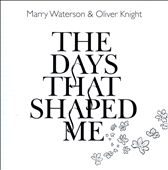 Marry Waterson/Oliver Knight: The Days That Shaped Me