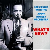 The Jimmy Dorsey Orchestra/Lee Castle: What's New?