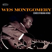 Wes Montgomery: Echoes of Indiana Avenue [Digipak]