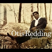 Otis Redding: The Very Best of Otis Redding: Soul Legend