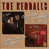 The Kendalls: Two Heart Harmony/Thank God for the Radio *