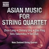 Asian Music for String Quartet - works by Ahou Long; Chinary Ung; Gao Ping; Toru Takemitsu; Tan Dun / New Zealand Quartet