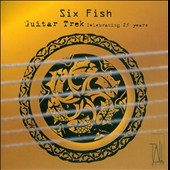 Six Fish: Guitar Trek Celebrating 25 Years - works by Westlake, Houghton, Charlton, Wesley-Smith, Charlton