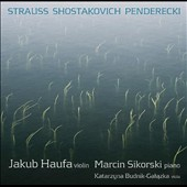 Strauss, Shostakovich, Penderecki: Violin Sonatas / Jakub Haufa, violin; Marcin Sikorski, piano; Katarzyna Budnik-Galazka, viola