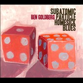 Ben Goldberg (Clarinet): Subatomic Particle Homesick Blues [Digipak]