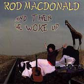 Rod MacDonald: And Then He Woke Up