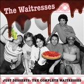 The Waitresses: Just Desserts: The Complete Waitresses *