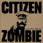 The Pop Group (Rock): Citizen Zombie [Slipcase] *