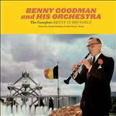 Benny Goodman/Benny Goodman & His Orchestra: The Complete Benny in Brussels [Ais]