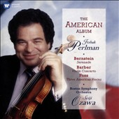 Bernstein: Serenade; Barber: Violin Concerto; Foss: Three American Pieces / Itzhak Perlman, violin; Boston SO, Ozawa