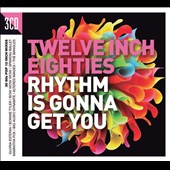 Various Artists: Twelve Inch Eighties: Rhythm Is Gonna Get You