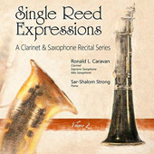 Single Reed Expressions: A Clarinet & Saxophone Recital Series, Vol. 2; Works by Benson, Caravan, Creston, Hartley, Osborne, Rachmaninov, Schumann /  Robert L. Caravan, clarinet & saxophone; Sar-Shalom Strong, piano