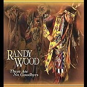 Randy Wood (Cree Tribe): There Are No Goodbyes