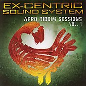 Ex-Centric Sound System: Afro Riddim Sessions, Vol. 1 *
