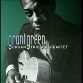 Grant Green: Organ Trio & Quartet