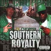 Paul Wall (Rap): DJ Chopper: Southern Royalty [PA]