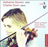 Music by Monti, Fauré, Ravel, Gershwin et al. / Katharine Gowers, violin; Charles Owen, piano