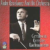 Andr&#233; Kostelanetz & His Orchestra: Gershwin Kreisler Rachmaninov