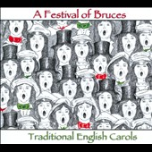 A Festival of Bruces: A Festival Of Bruces: Traditional English Carols [Digipak]
