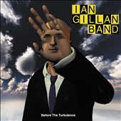 Ian Gillan/Ian Gillan Band: Before the Turbulence [Digipak]