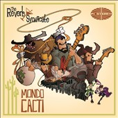 The Reverb Syndicate: Mondo Cacti