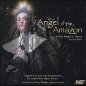 Evan Mack: Angel of the Amazon, A New American Opera / Nancy Rhodes, Encompass New Opera Theatre