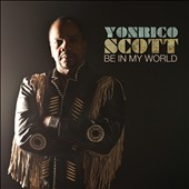 Yonrico Scott: Be In My World [Digipak]
