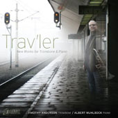 Trav'ler: New Works for Trombone & Piano / Timothy Anderson, trombone; Albert Muhlbock, piano