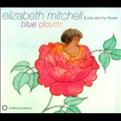 Elizabeth Mitchell/You Are My Flower: Blue Clouds [Digipak] *