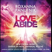 Roxanna Panufnik: Love Abide - New Choral Music, Diverse in Faith, Universal in Love / London Oratory School Schola