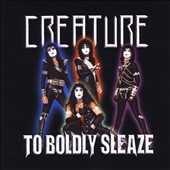 Creature (Metal): To Boldly Sleaze
