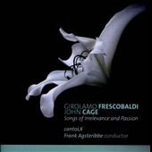 Girolamo Frescobaldi, John Cage: Songs of Irrelevance and Passion / cantoLX; Frank Agsteribbe
