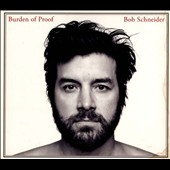 Bob Schneider: Burden of Proof [Digipak] *