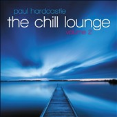 Paul Hardcastle: The  Chill Lounge, Vol. 2 *