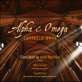 Alpha & Omega: Choral Music of James Macmillan / Cappella Nova; Madeleine Mitchell, violin