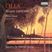 Cilea: Acque correnti; Piano Music; Cello Sonata / Sandro de Palma, piano; Fernandino Calciaviello, cello