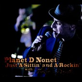 Planet D Nonet: Just A-Sittin' & A-Rockin' [Digipak]