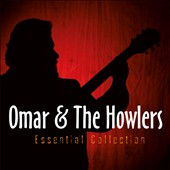 Omar & the Howlers: Essential Collection