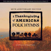 Thanksgiving of American Folk Hymns - music of Watts, Bradbury, Brackett, Snow, Stephens, Leland, White, Copland et al. / BYU Singers [10th Anniversary Edition]